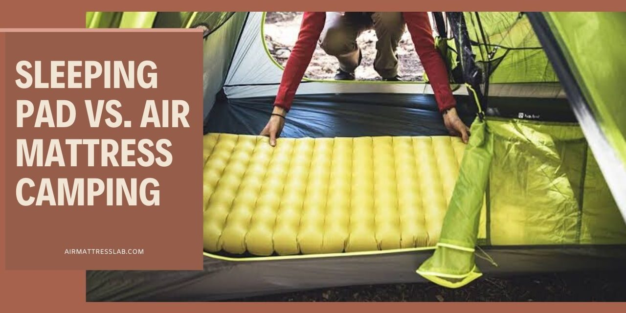 Sleeping Pad vs Air Mattress Camping | Which Is Better?