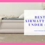 8 Best Air Mattress Under 100 2021 | Buyer Guides