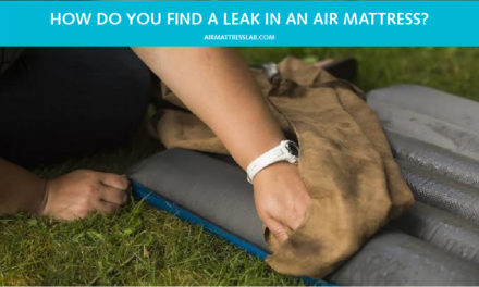 How Do You Find A Leak In An Air Mattress – 8 Simple Steps