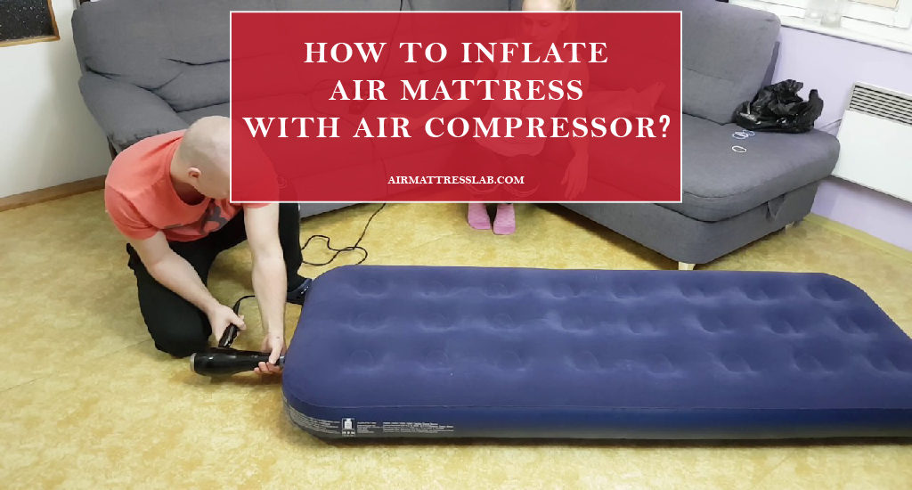 How to Inflate Air Mattress with Air Compressor