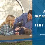 8 Best Air Mattress for Tent Camping 2021 | Expert Reviews