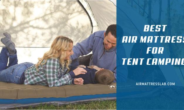 8 Best Air Mattress for Tent Camping 2021 | Expert Reviews