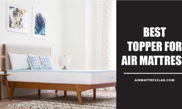 8 Best Topper for Air Mattress You Can Buy in 2021