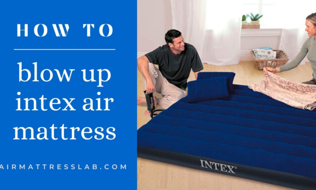 How to Blow Up Intex Air Mattresses | Doing it Appropriately